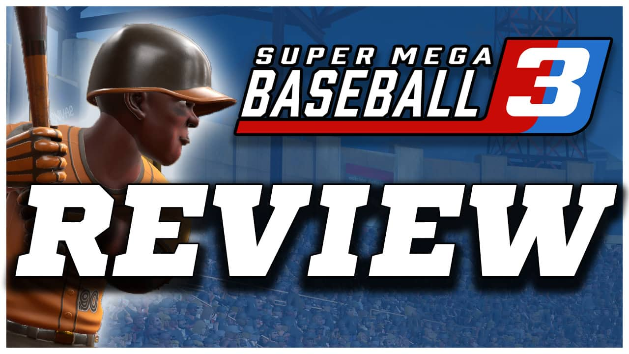 Super Mega Baseball 3 Review